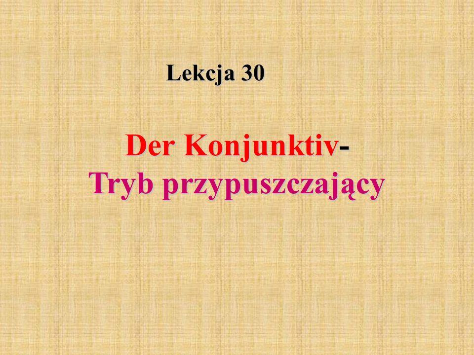 Konjunktiv Präteritum ( Imperfekt) ( tryb przypuszczający czasu przeszłego niedokonanego) tworzymy od czasowników w czasie Präteritum (Imperfekt).