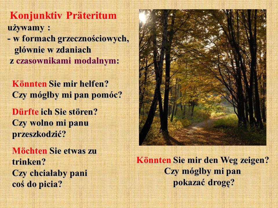 Konditional I (tryb warunkowy)to forma opisowa Konjunktiv Präteritum (Imperfekt).