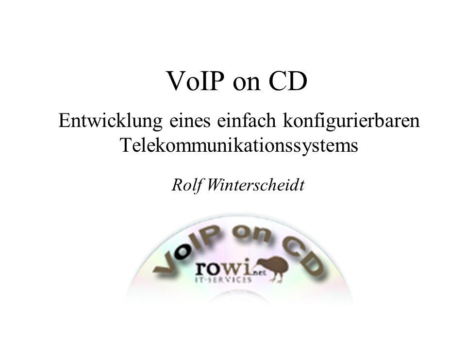 VoIP on CD - Rolf Winterscheidt2 Idee und Ziel –Flexibles VoIP-System (bis Carriergröße) –Dennoch einfach webbasiert konfigurierbar –Installation sehr einfach über CD –Betriebssystem (Linux) wird autom.