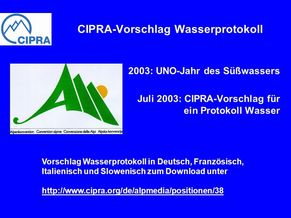 2003: UNO-Jahr des Süßwassers Juli 2003: CIPRA-Vorschlag für ein Protokoll Wasser CIPRA-Vorschlag Wasserprotokoll Vorschlag Wasserprotokoll in Deutsch