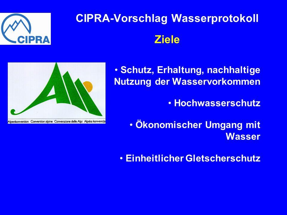Schutz, Erhaltung, nachhaltige Nutzung der Wasservorkommen Hochwasserschutz Ökonomischer Umgang mit Wasser Einheitlicher Gletscherschutz CIPRA-Vorschl