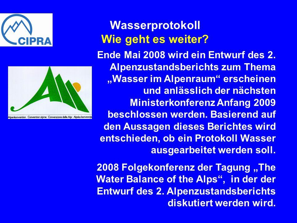 Wasserprotokoll Wie geht es weiter? Ende Mai 2008 wird ein Entwurf des 2. Alpenzustandsberichts zum Thema Wasser im Alpenraum erscheinen und anlässlic