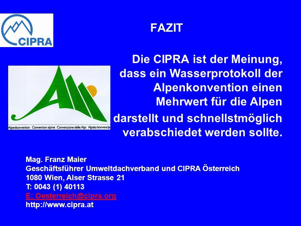 FAZIT Die CIPRA ist der Meinung, dass ein Wasserprotokoll der Alpenkonvention einen Mehrwert für die Alpen darstellt und schnellstmöglich verabschiede