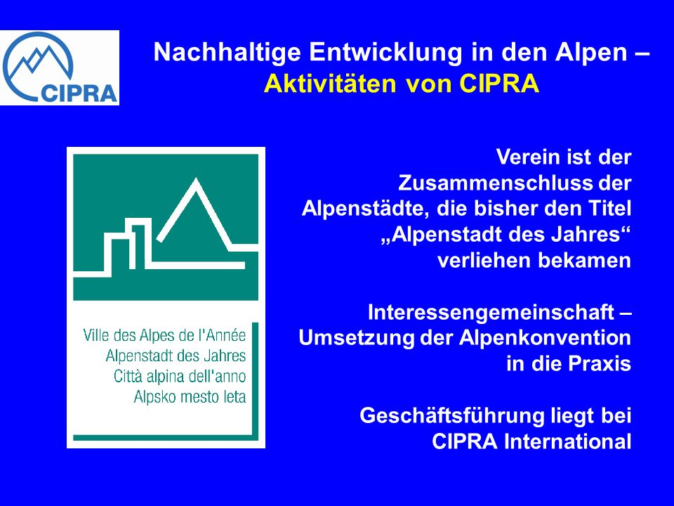 Nachhaltige Entwicklung in den Alpen – Aktivitäten von CIPRA Geballtes Alpenwissen in 3 Bänden Publiziert in 4 Sprachen In Zusammenarbeit mit mehr als 150 FachexpertInnen erstellt