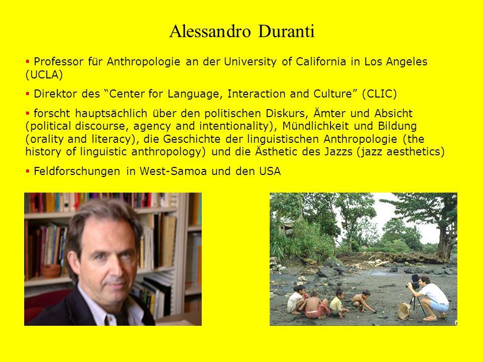 Alessandro Duranti Professor für Anthropologie an der University of California in Los Angeles (UCLA) Direktor des Center for Language, Interaction and