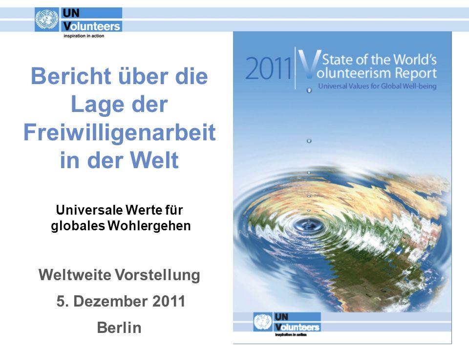 Bericht über die Lage der Freiwilligenarbeit in der Welt Universale Werte für globales Wohlergehen Weltweite Vorstellung 5. Dezember 2011 Berlin
