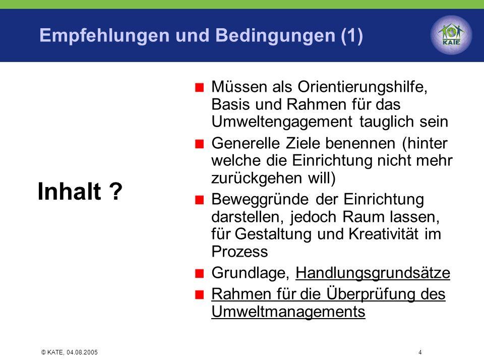 © KATE, 04.08.20054 Empfehlungen und Bedingungen (1) Müssen als Orientierungshilfe, Basis und Rahmen für das Umweltengagement tauglich sein Generelle