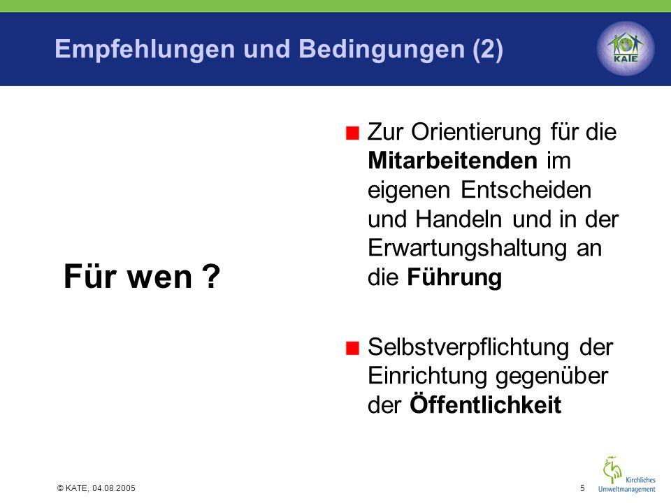 © KATE, 04.08.20056 Empfehlungen und Bedingungen (3) Umweltteam Möglichst breite Basis an Mitarbeitenden, Gemeindemitgliedern, Ehrenamtlichen, Theologe / Theologin,… Evtl.