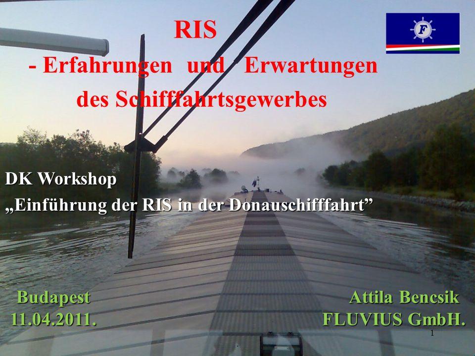 .. RIS - Erfahrungen und Erwartungen des Schifffahrtsgewerbes Budapest Attila Bencsik 11.04.2011. FLUVIUS GmbH. DK Workshop Einführung der RIS in der