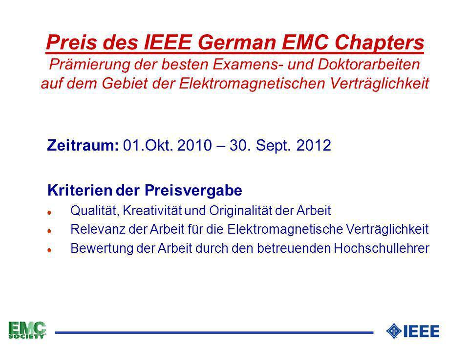 Preis des IEEE German EMC Chapters Prämierung der besten Examens- und Doktorarbeiten auf dem Gebiet der Elektromagnetischen Verträglichkeit Zeitraum: