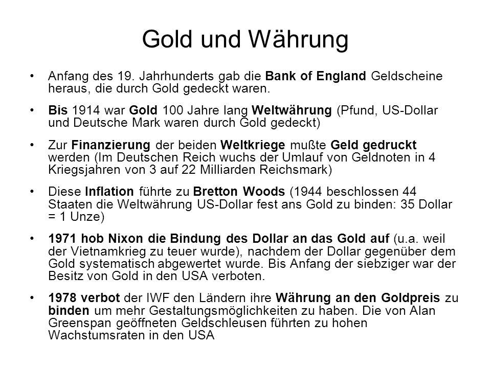 Gold und Währung Anfang des 19. Jahrhunderts gab die Bank of England Geldscheine heraus, die durch Gold gedeckt waren. Bis 1914 war Gold 100 Jahre lan
