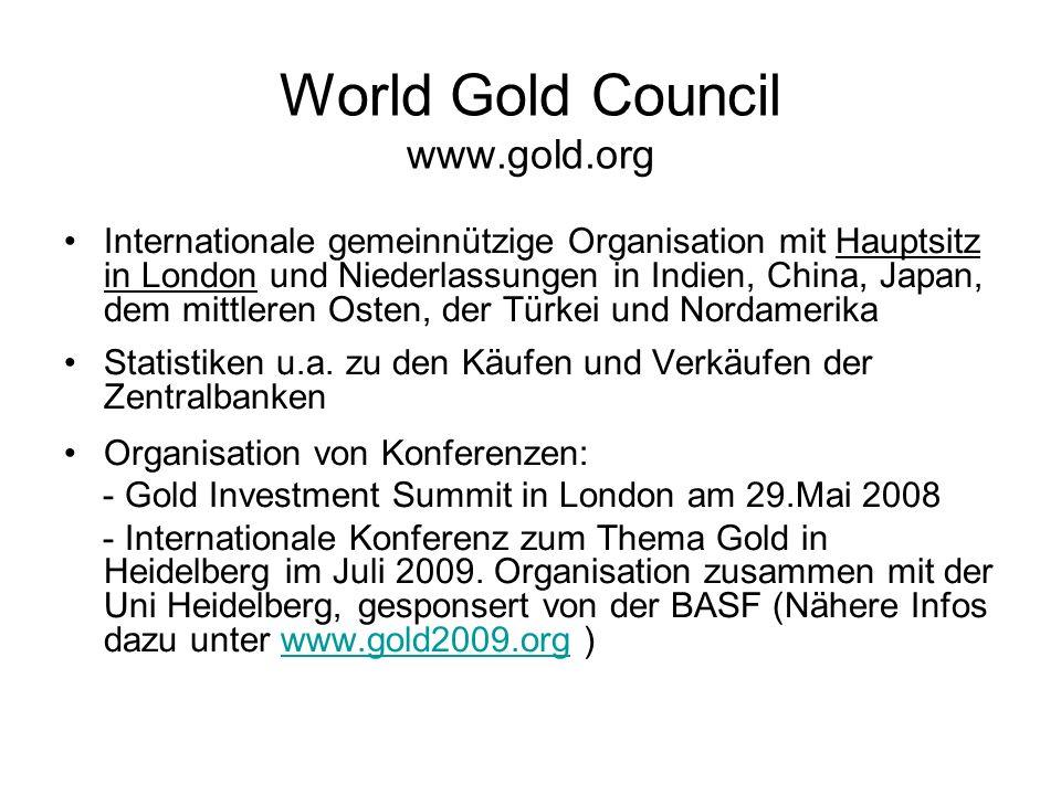 World Gold Council www.gold.org Internationale gemeinnützige Organisation mit Hauptsitz in London und Niederlassungen in Indien, China, Japan, dem mit