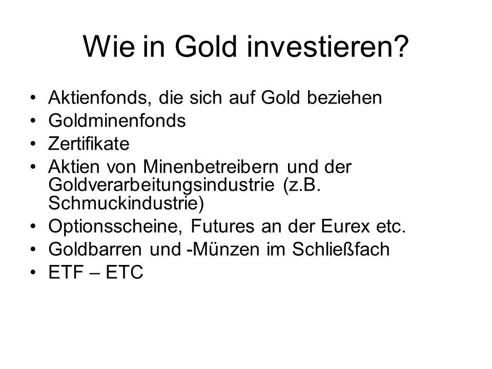 Wie in Gold investieren? Aktienfonds, die sich auf Gold beziehen Goldminenfonds Zertifikate Aktien von Minenbetreibern und der Goldverarbeitungsindust