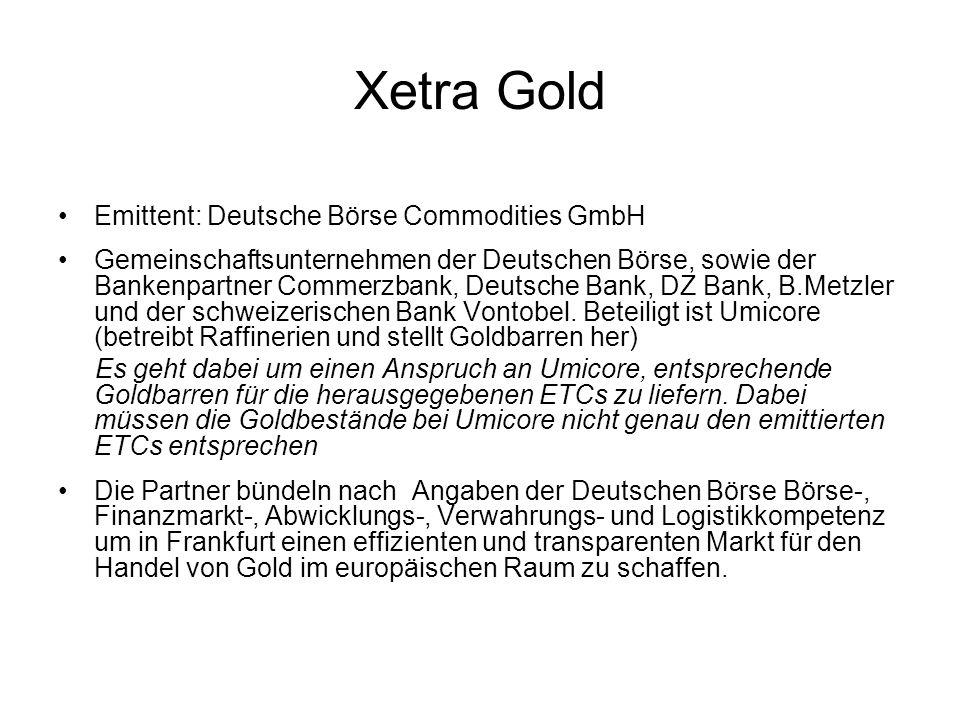Xetra Gold Emittent: Deutsche Börse Commodities GmbH Gemeinschaftsunternehmen der Deutschen Börse, sowie der Bankenpartner Commerzbank, Deutsche Bank,