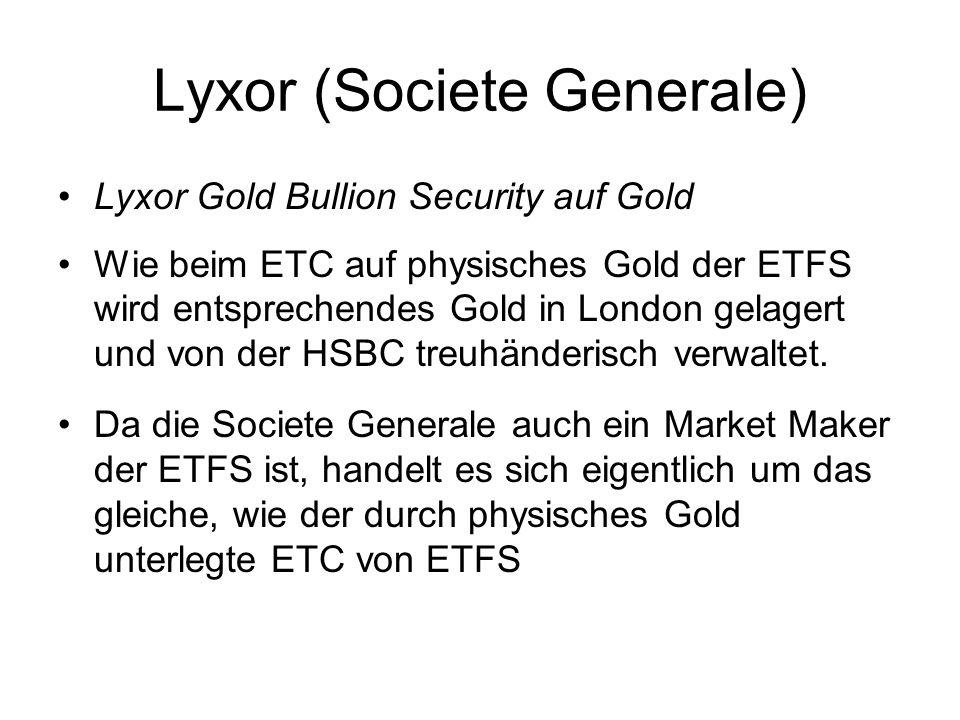 Lyxor (Societe Generale) Lyxor Gold Bullion Security auf Gold Wie beim ETC auf physisches Gold der ETFS wird entsprechendes Gold in London gelagert un