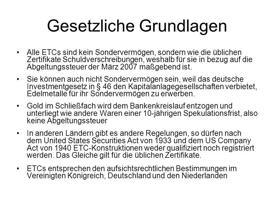 Gesetzliche Grundlagen Alle ETCs sind kein Sondervermögen, sondern wie die üblichen Zertifikate Schuldverschreibungen, weshalb für sie in bezug auf di
