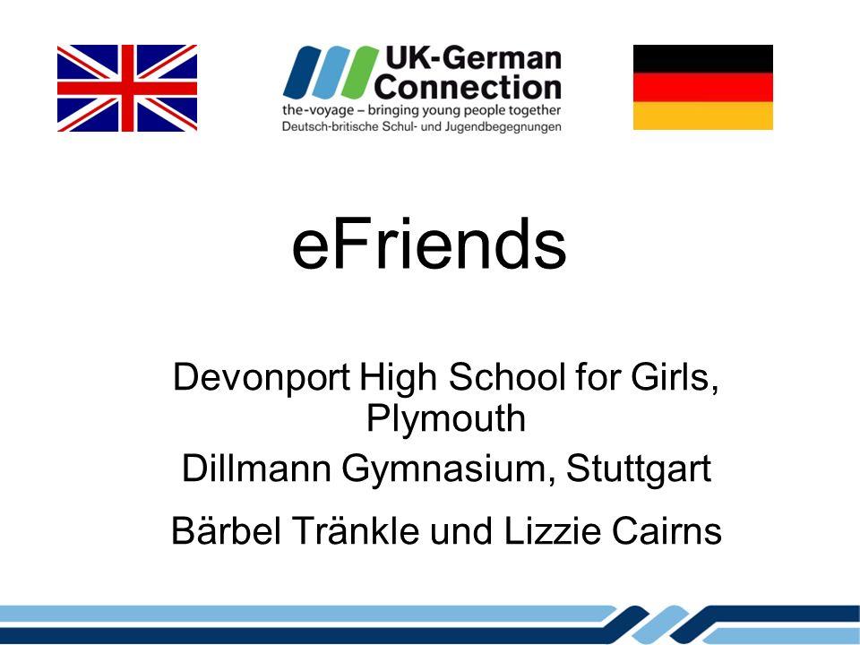 eFriends Devonport High School for Girls, Plymouth Dillmann Gymnasium, Stuttgart Bärbel Tränkle und Lizzie Cairns