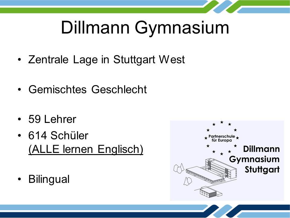 Dillmann Gymnasium Zentrale Lage in Stuttgart West Gemischtes Geschlecht 59 Lehrer 614 Schüler (ALLE lernen Englisch) Bilingual