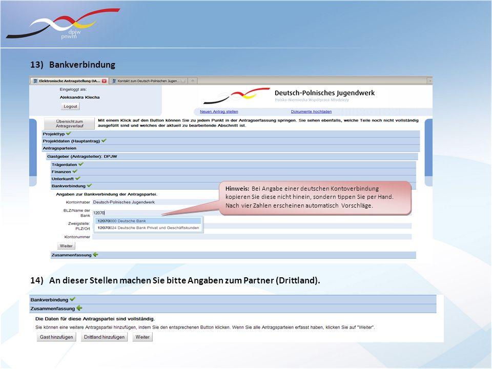 13) Bankverbindung 14) An dieser Stellen machen Sie bitte Angaben zum Partner (Drittland). Hinweis: Bei Angabe einer deutschen Kontoverbindung kopiere