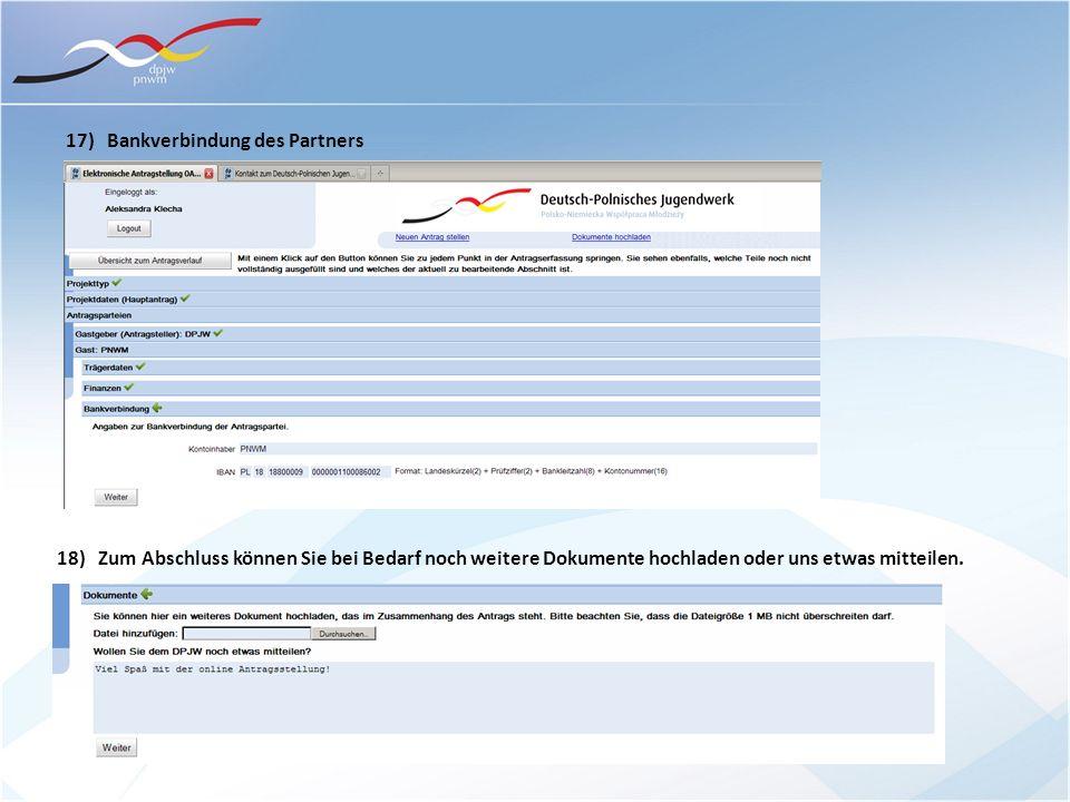 17) Bankverbindung des Partners 18) Zum Abschluss können Sie bei Bedarf noch weitere Dokumente hochladen oder uns etwas mitteilen.