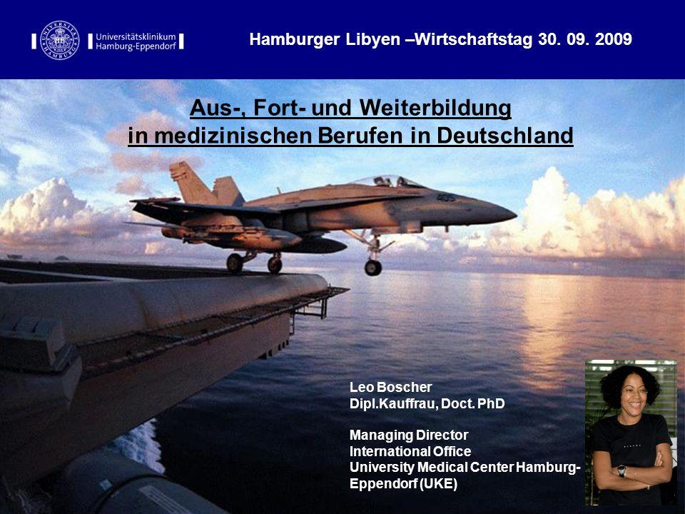 UKE – International Office 30.September 2009 Leonore Boscher Aus-, Fort- und Weiterbildung in medizinischen Berufen in Deutschland Hamburger Libyen –W