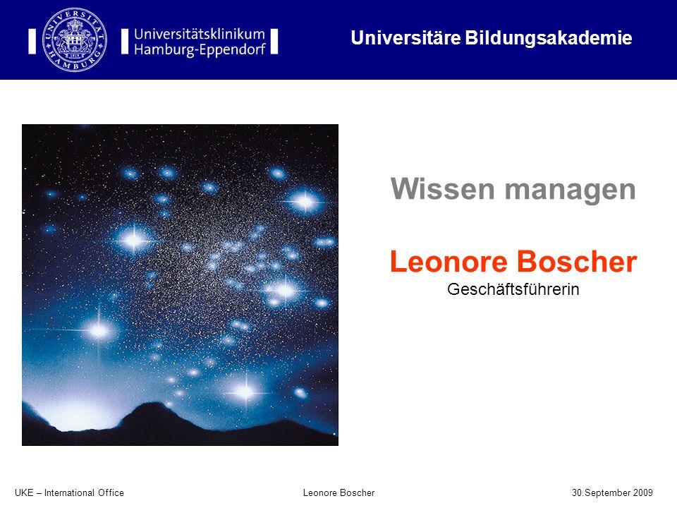 UKE – International Office 30.September 2009 Leonore Boscher Wissen managen Leonore Boscher Geschäftsführerin Universitäre Bildungsakademie