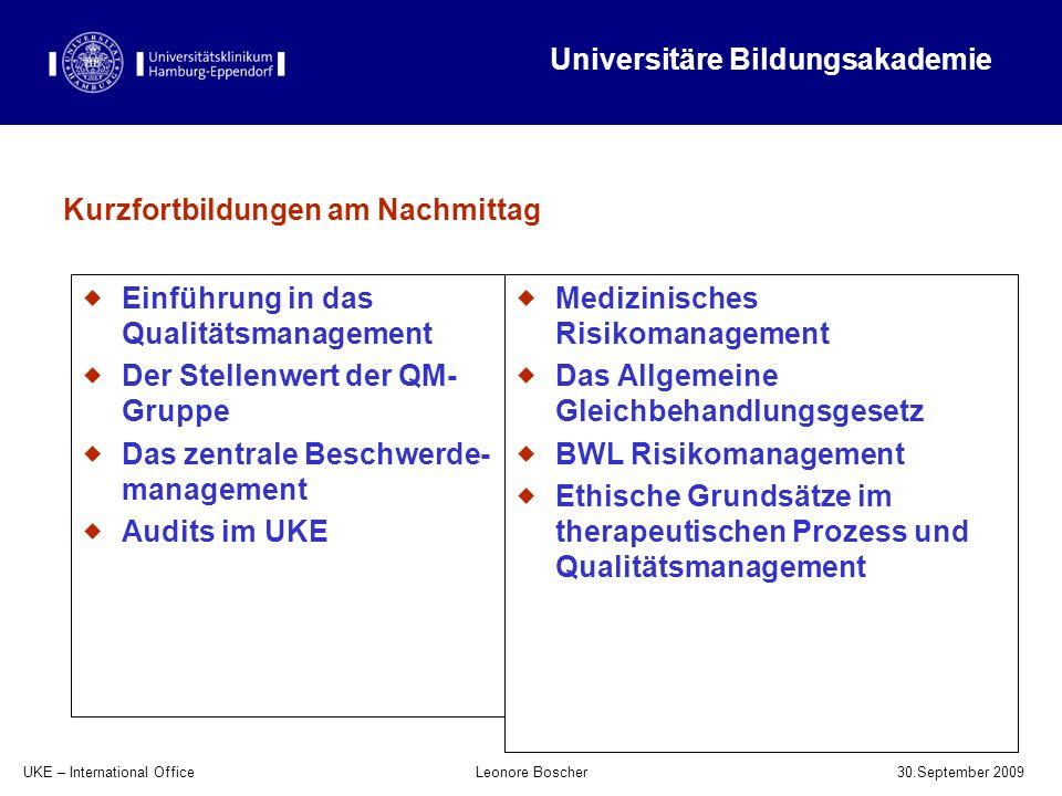UKE – International Office 30.September 2009 Leonore Boscher Kurzfortbildungen am Nachmittag Einführung in das Qualitätsmanagement Der Stellenwert der