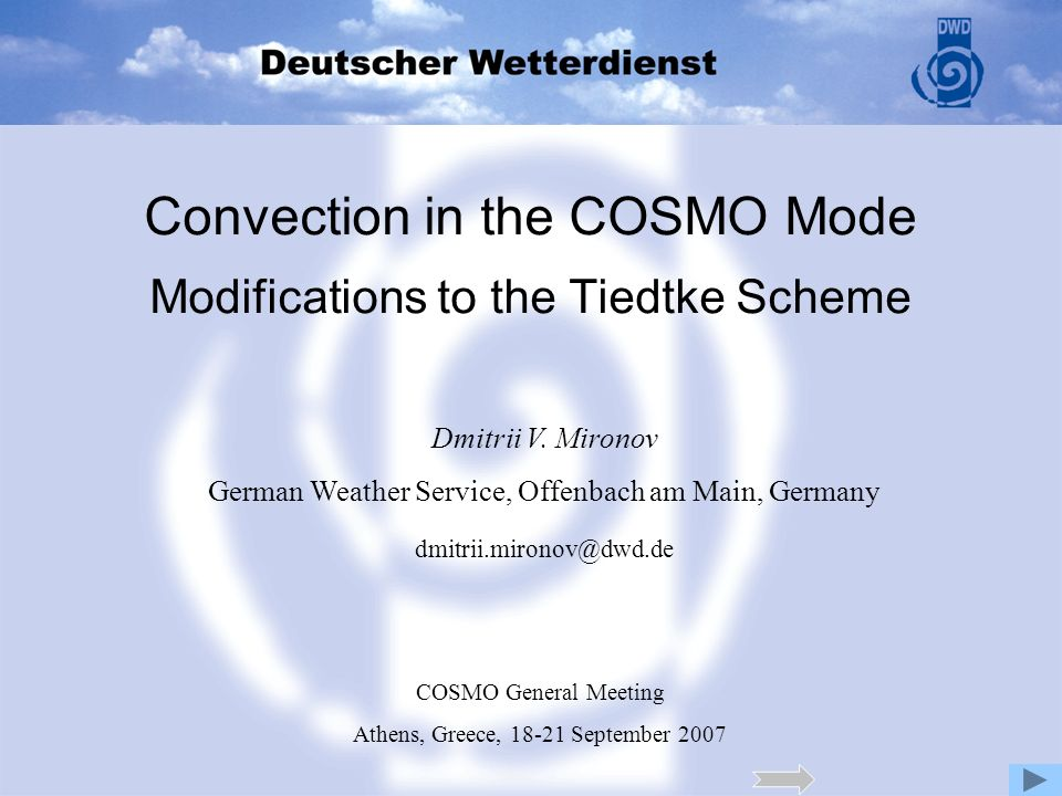 Convection in the COSMO Mode Modifications to the Tiedtke Scheme COSMO General Meeting Athens, Greece, 18-21 September 2007 Dmitrii V. Mironov German