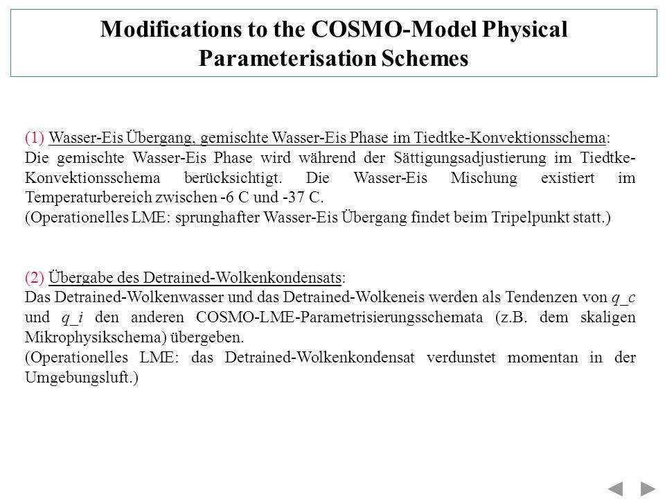 Modifications to the COSMO-Model Physical Parameterisation Schemes (1) Wasser-Eis Übergang, gemischte Wasser-Eis Phase im Tiedtke-Konvektionsschema: D