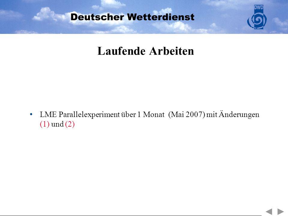 Laufende Arbeiten LME Parallelexperiment über 1 Monat (Mai 2007) mit Änderungen (1) und (2)
