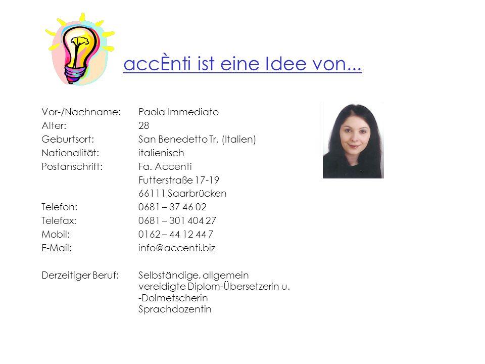 accÈnti ist eine Idee von... Vor-/Nachname: Paola Immediato Alter: 28 Geburtsort: San Benedetto Tr. (Italien) Nationalität: italienisch Postanschrift:
