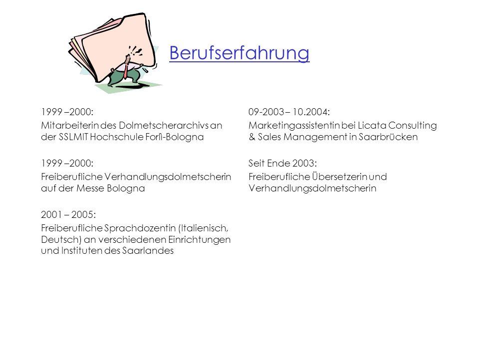 Berufserfahrung 1999 –2000: Mitarbeiterin des Dolmetscherarchivs an der SSLMIT Hochschule Forlì-Bologna 1999 –2000: Freiberufliche Verhandlungsdolmets