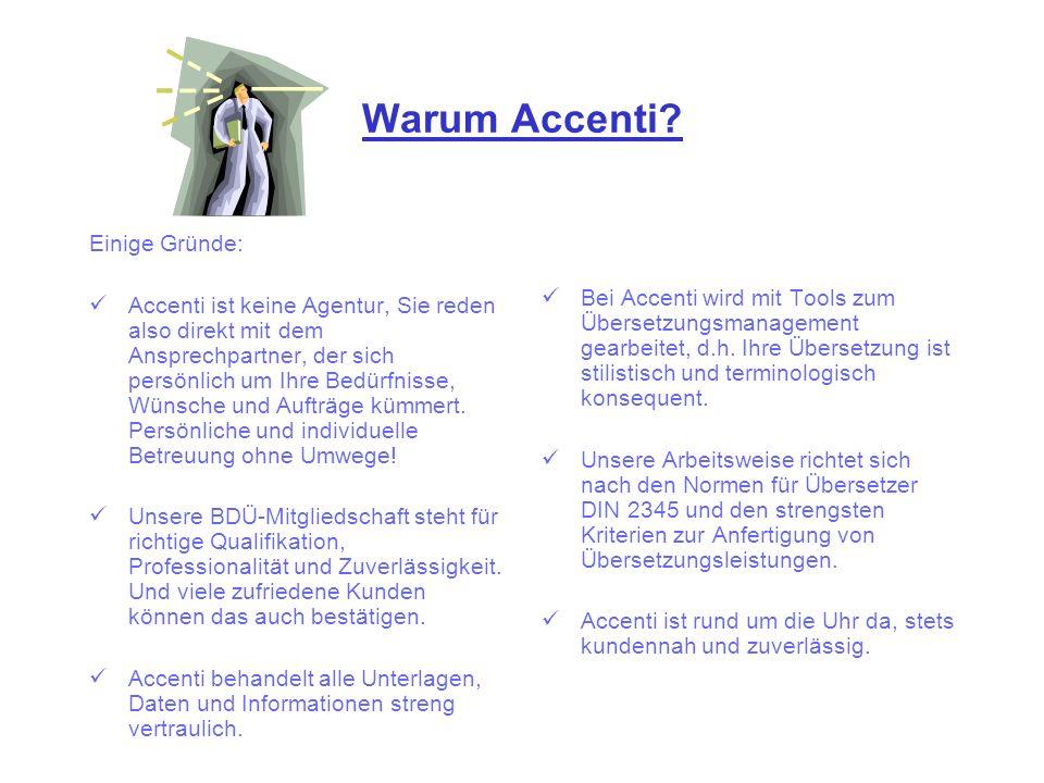 Warum Accenti? Einige Gründe: Accenti ist keine Agentur, Sie reden also direkt mit dem Ansprechpartner, der sich persönlich um Ihre Bedürfnisse, Wünsc