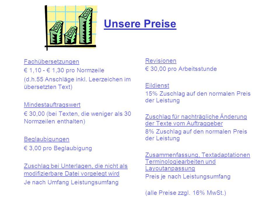 Unsere Preise Fachübersetzungen 1,10 - 1,30 pro Normzeile (d.h.55 Anschläge inkl. Leerzeichen im übersetzten Text) Mindestauftragswert 30,00 (bei Text