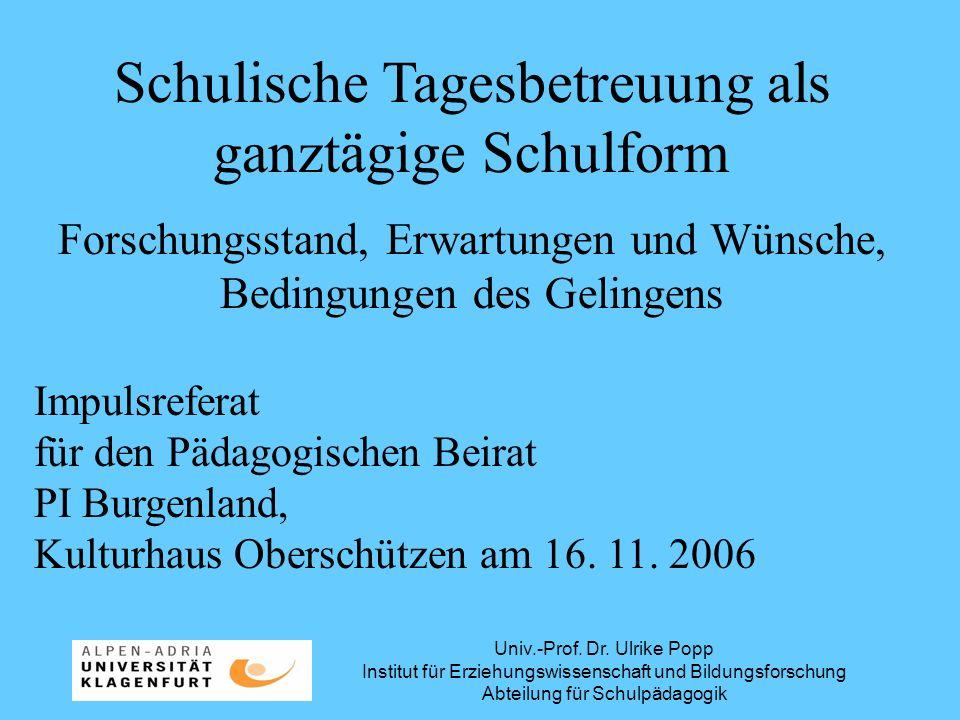 Univ.-Prof. Dr. Ulrike Popp Institut für Erziehungswissenschaft und Bildungsforschung Abteilung für Schulpädagogik Schulische Tagesbetreuung als ganzt