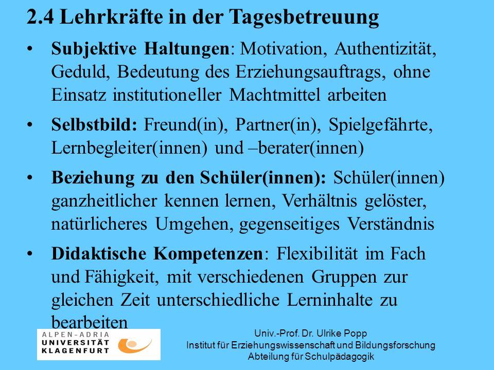 Univ.-Prof. Dr. Ulrike Popp Institut für Erziehungswissenschaft und Bildungsforschung Abteilung für Schulpädagogik 2.4 Lehrkräfte in der Tagesbetreuun