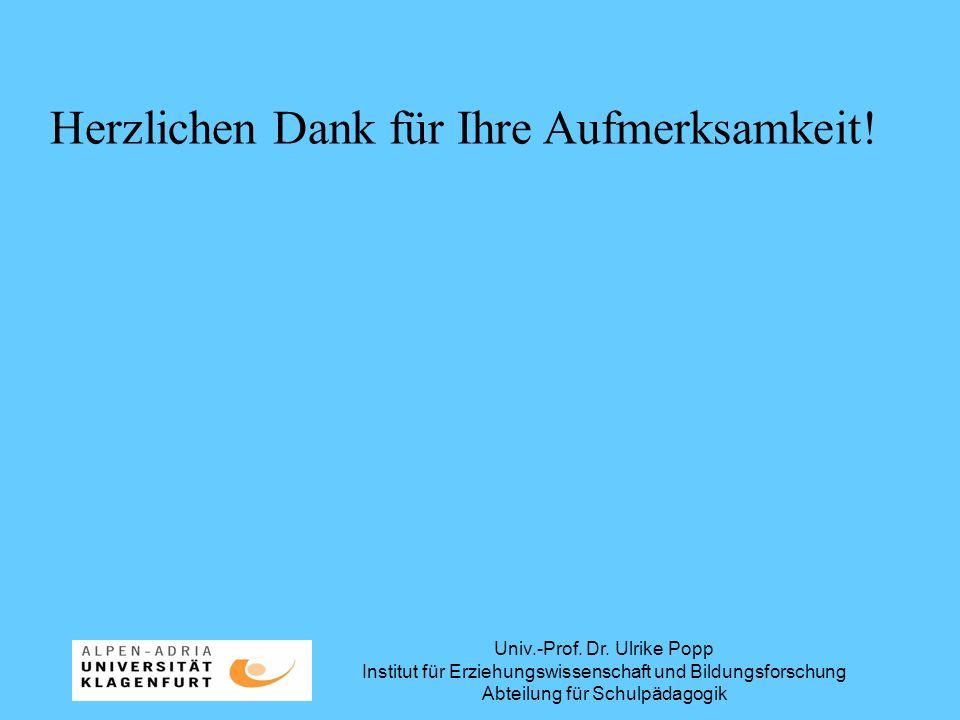 Univ.-Prof. Dr. Ulrike Popp Institut für Erziehungswissenschaft und Bildungsforschung Abteilung für Schulpädagogik Herzlichen Dank für Ihre Aufmerksam
