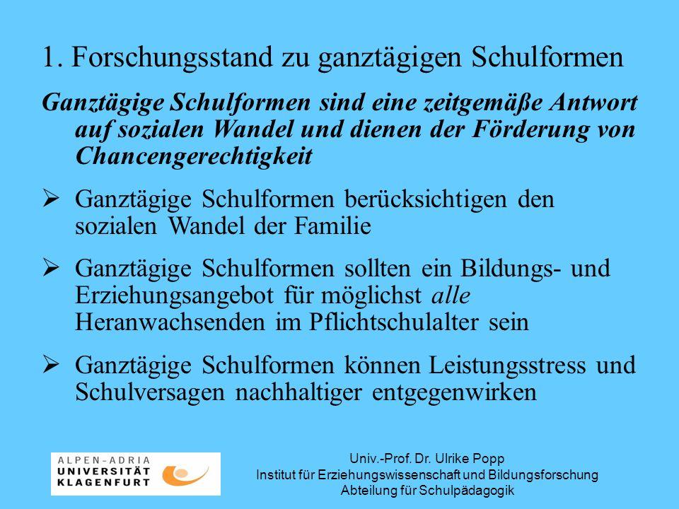 Univ.-Prof. Dr. Ulrike Popp Institut für Erziehungswissenschaft und Bildungsforschung Abteilung für Schulpädagogik 1. Forschungsstand zu ganztägigen S