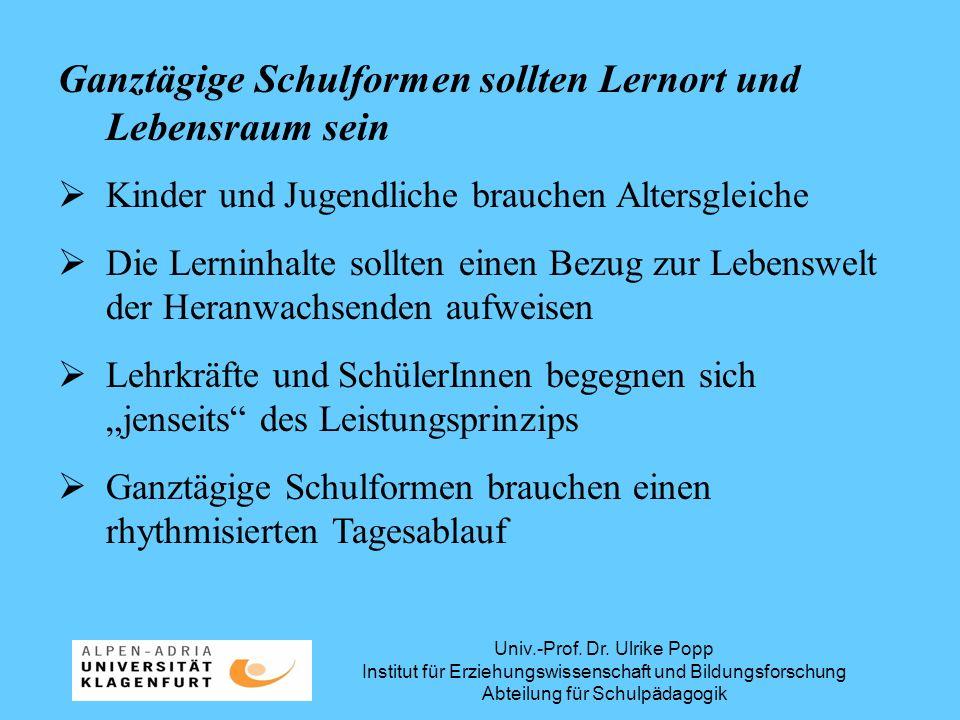 Univ.-Prof. Dr. Ulrike Popp Institut für Erziehungswissenschaft und Bildungsforschung Abteilung für Schulpädagogik Ganztägige Schulformen sollten Lern