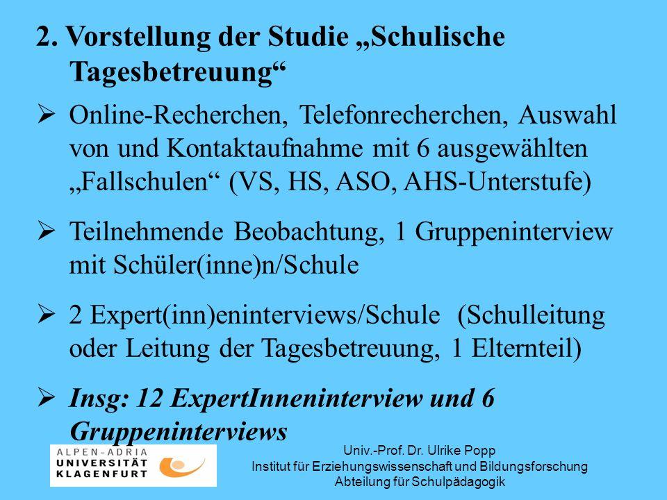 Univ.-Prof. Dr. Ulrike Popp Institut für Erziehungswissenschaft und Bildungsforschung Abteilung für Schulpädagogik 2. Vorstellung der Studie Schulisch