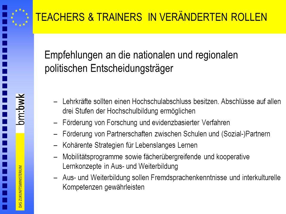TEACHERS & TRAINERS IN VERÄNDERTEN ROLLEN Empfehlungen an die nationalen und regionalen politischen Entscheidungsträger –Lehrkräfte sollten einen Hoch