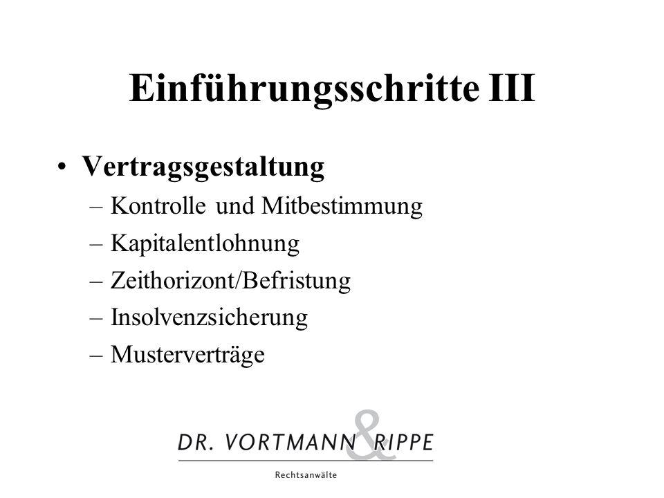 Einführungsschritte III Vertragsgestaltung –Kontrolle und Mitbestimmung –Kapitalentlohnung –Zeithorizont/Befristung –Insolvenzsicherung –Musterverträg