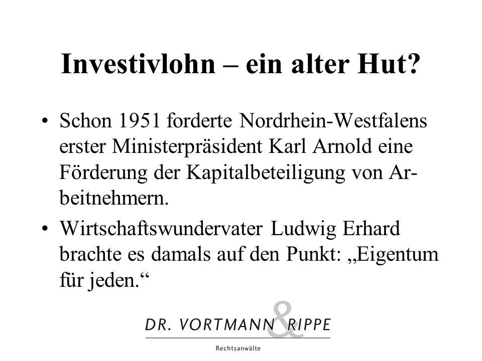 Investivlohn – ein alter Hut? Schon 1951 forderte Nordrhein-Westfalens erster Ministerpräsident Karl Arnold eine Förderung der Kapitalbeteiligung von