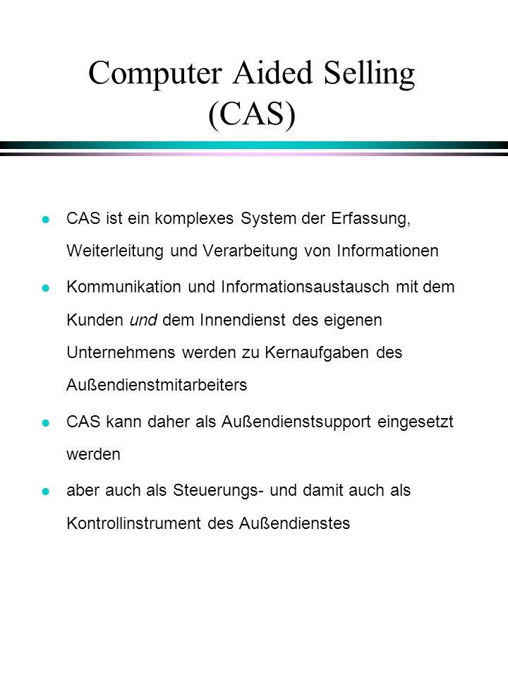 Computer Aided Selling (CAS) l CAS ist ein komplexes System der Erfassung, Weiterleitung und Verarbeitung von Informationen l Kommunikation und Inform