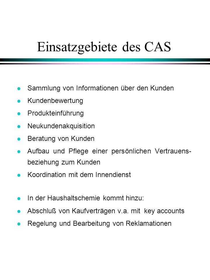 Einsatzgebiete des CAS l Sammlung von Informationen über den Kunden l Kundenbewertung l Produkteinführung l Neukundenakquisition l Beratung von Kunden
