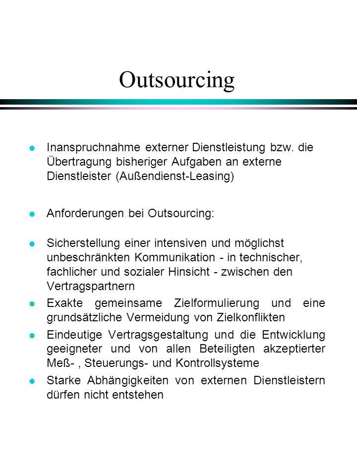 Outsourcing l Inanspruchnahme externer Dienstleistung bzw. die Übertragung bisheriger Aufgaben an externe Dienstleister (Außendienst-Leasing) l Anford