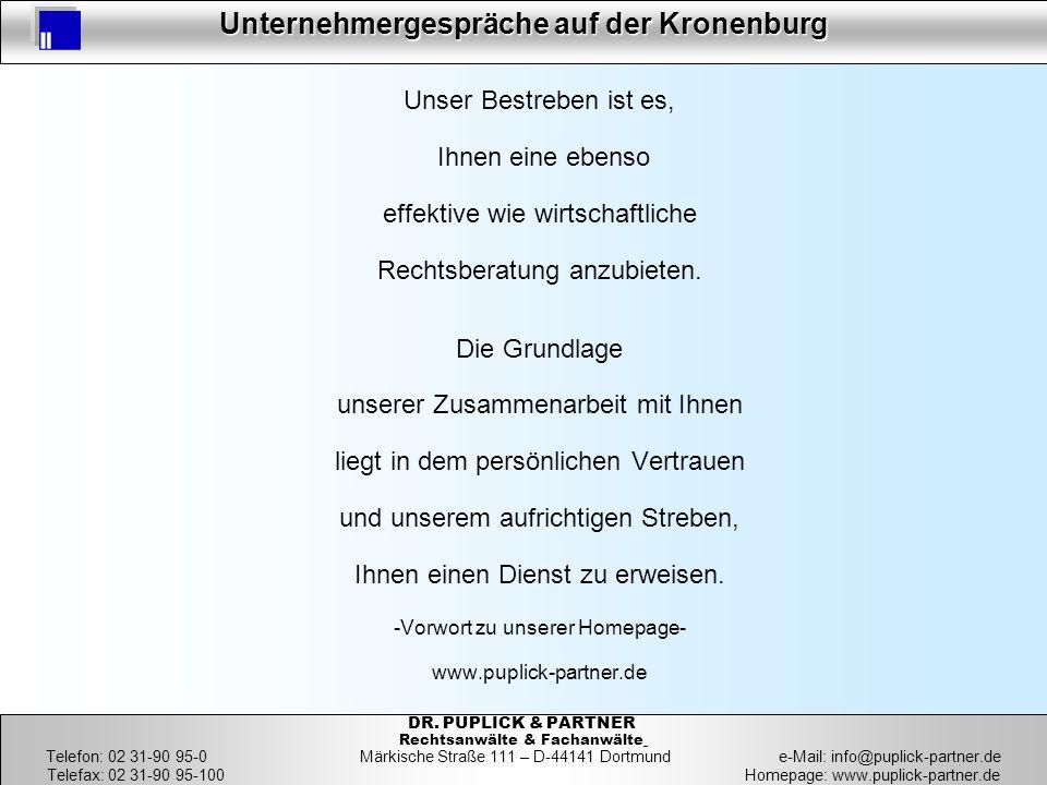 2 Unternehmergespräche auf der Kronenburg 2 DR. PUPLICK & PARTNER Rechtsanwälte & Fachanwälte Telefon: 02 31-90 95-0 Märkische Straße 111 – D-44141 Do