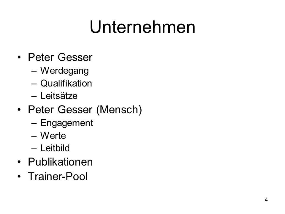 4 Unternehmen Peter Gesser –Werdegang –Qualifikation –Leitsätze Peter Gesser (Mensch) –Engagement –Werte –Leitbild Publikationen Trainer-Pool
