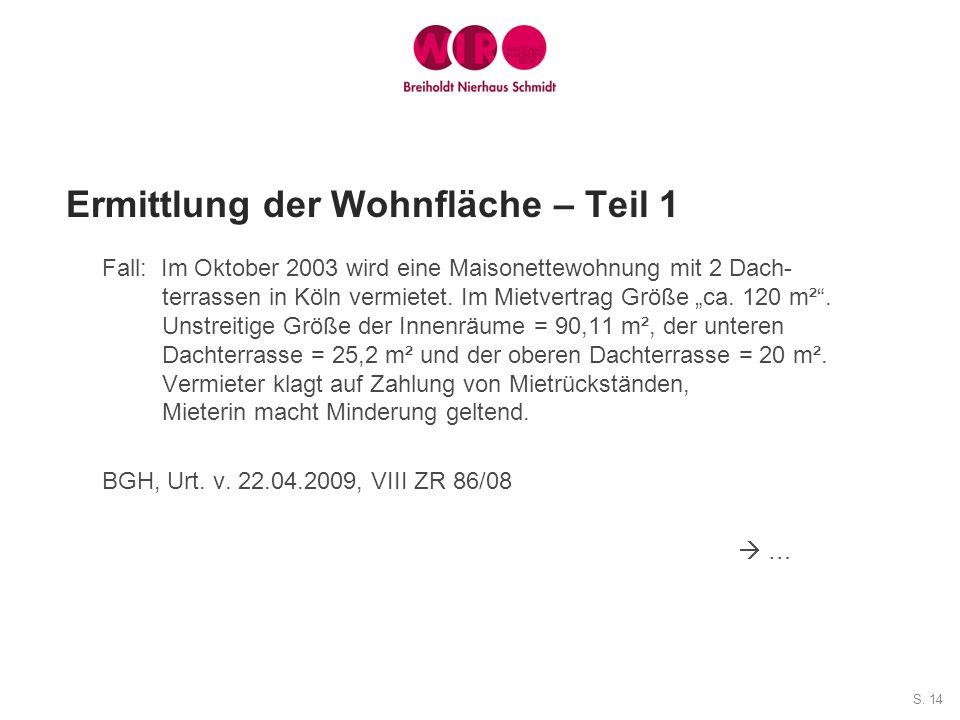 S. 14 Fall: Im Oktober 2003 wird eine Maisonettewohnung mit 2 Dach- terrassen in Köln vermietet. Im Mietvertrag Größe ca. 120 m². Unstreitige Größe de