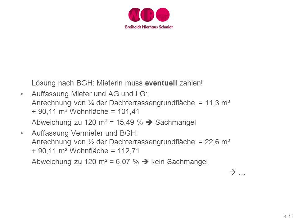 S. 15 Lösung nach BGH: Mieterin muss eventuell zahlen! Auffassung Mieter und AG und LG: Anrechnung von ¼ der Dachterrassengrundfläche = 11,3 m² + 90,1